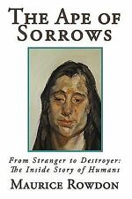 The Ape of Sorrows: From Stranger to Destroyer: The Inside Story of Humans (Hard
