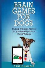 Brain Games for Dogs: Training, Tricks and Activities for your Dog?s Physical an