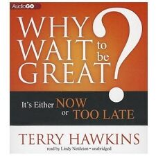 Why Wait to Be Great? : It's Either Now or Too Late by Terry Hawkins (2013, CD)