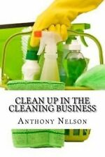 Clean up in the Cleaning Business: A Comprehensive Guide on How to Start and Gro