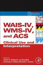 WAIS-IV, WMS-IV, and ACS : Advanced Clinical Interpretation, Hardcover by Hol...