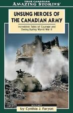 Unsung Heroes of the Canadian Army: Incredible Tales of Courage and Daring Durin