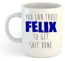 You Can Trust Felix pour Obtenir S T Fait - Drôle Nommé Tasse Cadeau Bleu