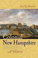 NEW Colonial New Hampshire: A History by Jere R. Daniell