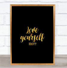 Love Yourself More Quote Print Black & Gold Wall Art Picture