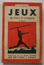 Jeux de Force et d'Adresse J LOISEAU éd Susse 4ème édition Scout