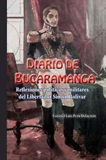 Diario de Bucaramanga : Reflexiones Politicoas y Militares de Simon Bolivar...