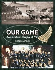 Our Game New Zealand Rugby at 150 by Ron Palenski 9781988516981 | Brand New
