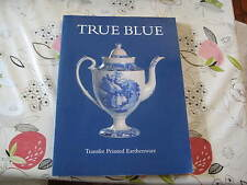 TRUE BLUE TRANSFER PRINTED EARTHENWARE GAYE ROBERT 1998 BOOK