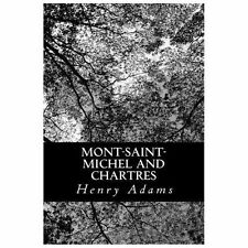 Mont-Saint-Michel and Chartres by Henry Adams (2013, Paperback)