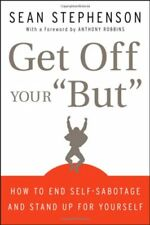 """Get Off Your """"But"""": How to End Self-Sabotage and S"""
