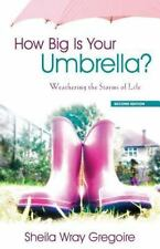 How Big Is Your Umbrella: Weathering the Storms of Life, Second Edition, Gregoir