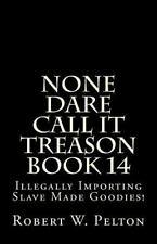 None Dare Call It Treason Book 14 : Illegally Importing Slave Made Goodies!: ...