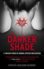 A Darker Shade: 17 Swedish stories of murder, mystery and suspense including a s