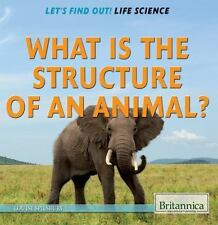 What Is the Structure of an Animal? (Let's Find Out!: Life Science)-ExLibrary