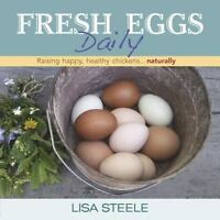 Fresh Eggs Daily: Raising Happy, Healthy Chickens...Naturally: By Lisa Steele