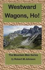 Westward Wagons, Ho!: The Mountain Man Series (Volume 4) by Robert M. Johnson