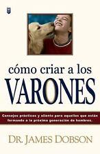 Como Criar a los Varones (Spanish Edition) .. Dr James C Dobson PH.D.