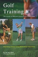 Golf Training: The Secrets to Effective Practice and a Lower Score (Finally!), H