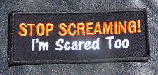 STOP SCREAMING I SCARED TOO EMBROIDERED IRON ON MC BIKER  PATCH