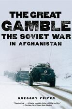 The Great Gamble: The Soviet War In Afghanistan: By Gregory Feifer