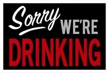 SORRY WE'RE DRINKING - SIGN POSTER - 24x36 ALCOHOL WARNING 10295