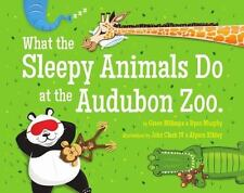 WHAT THE SLEEPY ANIMALS DO AT THE AUDUBON ZOO - MILLSAPS, GRACE/ MURPHY, RYAN/ C