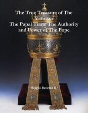 The Papal Tiara : The Authority and Power of the Pope by Sergio Becerra Ii...