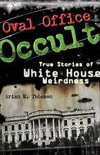 Oval Office Occult : True Stories of White House Weirdness by Brian M. Thomsen