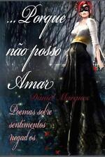 ...Porque Não Posso Amar : Poemas Sobre Sentimentos Negados by Daniel Marques...