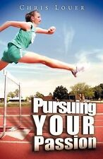 NEW Pursuing Your Passion by Chris Louer