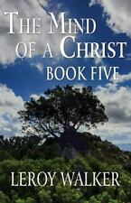 The Mind of a Christ : Book Five by LeRoy Walker (2013, Paperback)