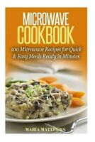 Microwave Cookbook : 100 Microwave Recipes for Quick & Easy Meals Ready in Mi...