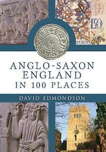 Anglo-Saxon England In 100 Places by David Edmondson (Paperback, 2014)
