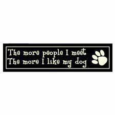 The More People I Meet The More I Like my Dog Large Wooden Novelty Gift Sign