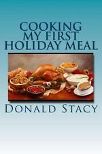 Cooking My First Holiday Meal by Donald Stacy (2015, Paperback)