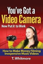 You've Got a Video Camera, Now Put It to Work : How to Make Money Filming Ine...