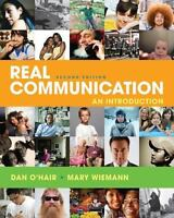 Real Communication : An Introduction by Dan O'Hair and Mary Wiemann (2011,...