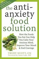 The Anti-Anxiety Food Solution: How The Foods You Eat Can Help You Calm Your ...