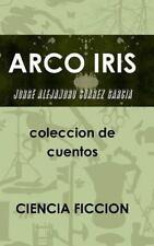 Arco Iris Coleccion de Cuentos by Jorge Alejandro Suarez Garcia (2014,...