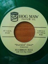 BLOODSHOT BILL 45 - BURNIN' COAL WILD CRAZY PRIMITIVE STOMPERS LISTEN!