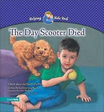 NEW! The Day Scooter Died: A Book about the Death of a Pet (Helping Kids Heal)