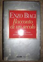 ENZO BIAGI - RACCONTO DI UN SECOLO - ED:RIZZOLI - ANNO:1999 (TI)