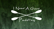 I Need A Good Paddling Decal : Kayak / Adventure Decal : Car Decal - 6 inches
