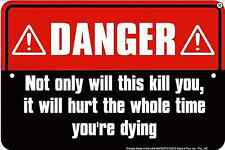 Danger Not Only Will This Kill You It Will metal sign 305mm x 205mm (sf)
