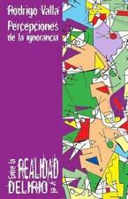Entre la Realidad y el Delirio : Percepciones de la Ignorancia by Rodrigo...