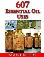 607 Essential Oil Uses : For Health and Healing, for Beauty, for Pets, for Ho...