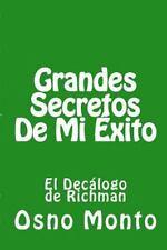 Gerencia Del Buen Vivir: Grandes Secretos de Mi Exito : La Historia de Mi...