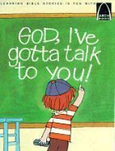 God, Ive Gotta Talk to You: Prayers for Children
