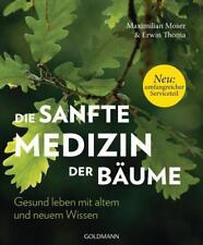 Die sanfte Medizin der Bäume von Maximilian Moser und Erwin Thoma (2018, Taschenbuch)